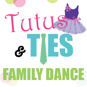 Tutus & Ties Family Dance